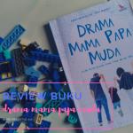 REVIEW BUKU : DRAMA MAMA PAPA MUDA