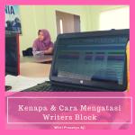 KENAPA DAN BAGAIMANA MENGATASI WRITERS BLOCK