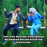 Tips-tips Penting Yang Harus Dilakukan Dalam Kegiatan Travelling
