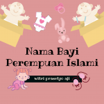 Nama Bayi Perempuan Islami Dengan Arti Yang Baik dan Indah