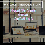 MY 2021 RESOLUTION : MENJADI DIRI SENDIRI BERSAMA ASUS ZENBOOK FLIP S (UX371)