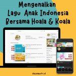 MENGENALKAN LAGU ANAK  INDONESIA BERSAMA HOALA & KOALA