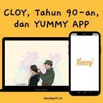 CLOY, TAHUN 90-AN, DAN YUMMY APP