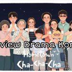 REVIEW DRAMA KOREA HOMETOWN CHA CHA CHA